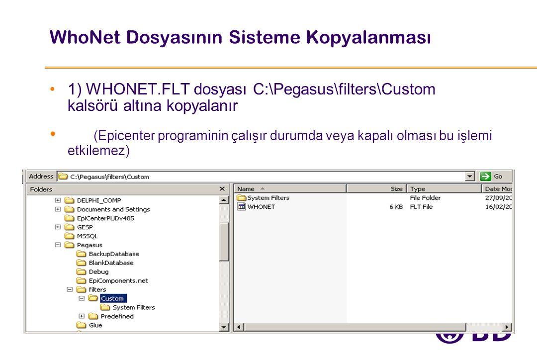 WhoNet Dosyasının Sisteme Kopyalanması 1) WHONET.FLT dosyası C:\Pegasus\filters\Custom kalsörü altına kopyalanır (Epicenter programinin çalışır durumda veya kapalı olması bu işlemi etkilemez)