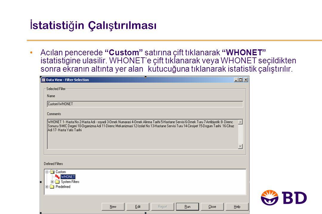 """İ statisti ğ in Çalı ş tırılması Acılan pencerede """"Custom"""" satırına çift tıklanarak """"WHONET"""" istatistigine ulasilir. WHONET'e çift tıklanarak veya WHO"""