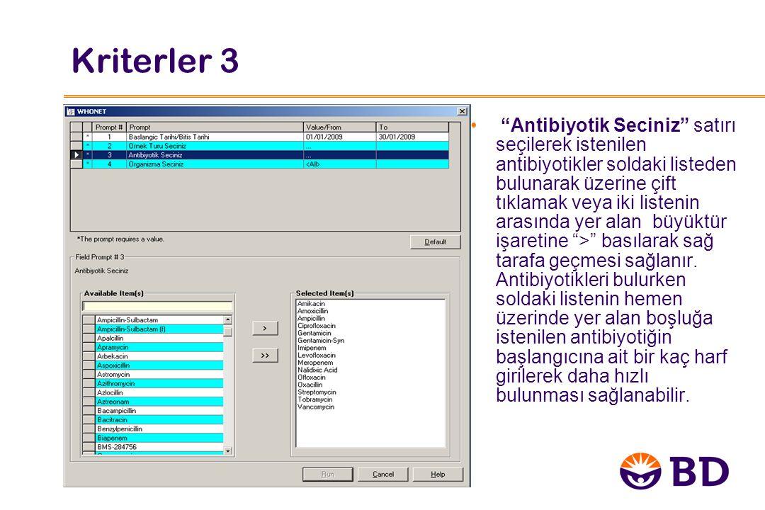 Kriterler 3 Antibiyotik Seciniz satırı seçilerek istenilen antibiyotikler soldaki listeden bulunarak üzerine çift tıklamak veya iki listenin arasında yer alan büyüktür işaretine > basılarak sağ tarafa geçmesi sağlanır.