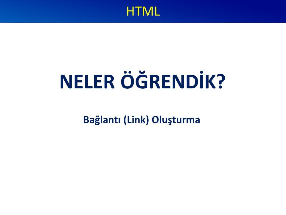 NELER ÖĞRENDİK HTML Bağlantı (Link) Oluşturma