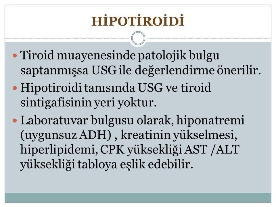 HİPOTİROİDİ Tiroid muayenesinde patolojik bulgu saptanmışsa USG ile değerlendirme önerilir. Hipotiroidi tanısında USG ve tiroid sintigafisinin yeri yo