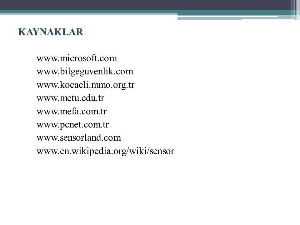 KAYNAKLAR www.microsoft.com www.bilgeguvenlik.com www.kocaeli.mmo.org.tr www.metu.edu.tr www.mefa.com.tr www.pcnet.com.tr www.sensorland.com www.en.wikipedia.org/wiki/sensor