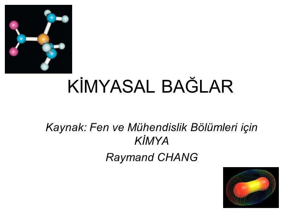 KİMYASAL BAĞLAR Kaynak: Fen ve Mühendislik Bölümleri için KİMYA Raymand CHANG