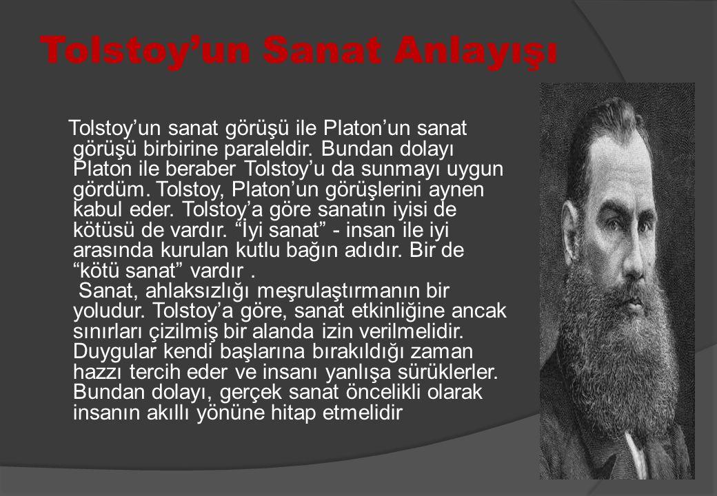 Tolstoy'un Sanat Anlayışı Tolstoy'un sanat görüşü ile Platon'un sanat görüşü birbirine paraleldir. Bundan dolayı Platon ile beraber Tolstoy'u da sunma