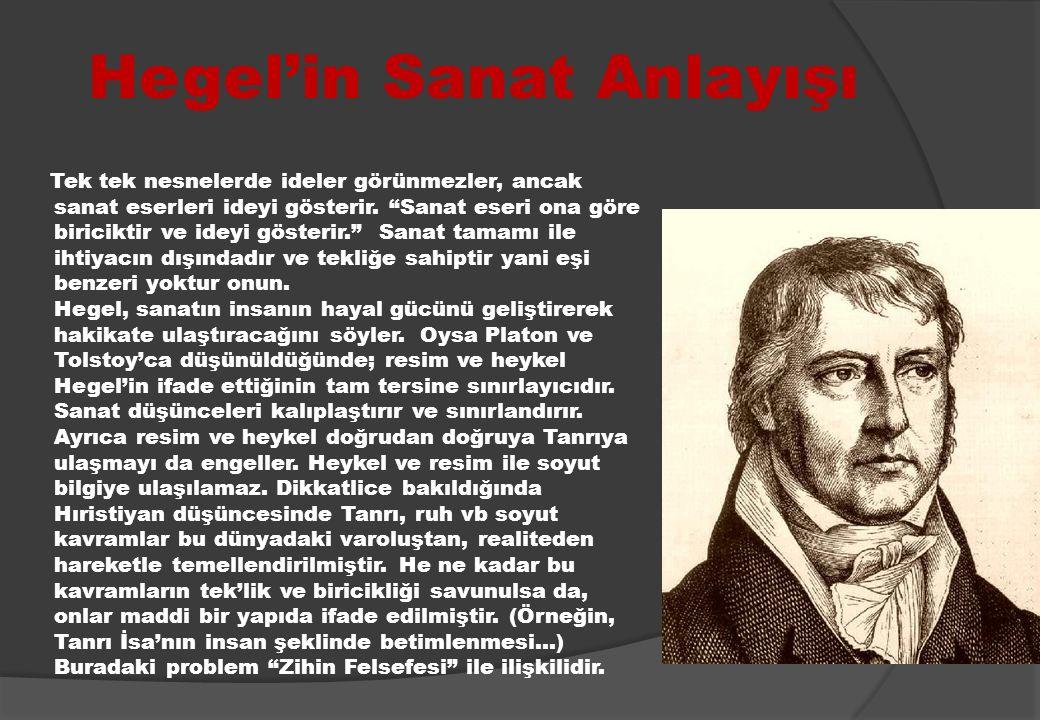 """Hegel'in Sanat Anlayışı Tek tek nesnelerde ideler görünmezler, ancak sanat eserleri ideyi gösterir. """"Sanat eseri ona göre biriciktir ve ideyi gösterir"""