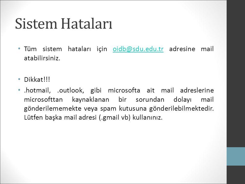 Sistem Hataları Tüm sistem hataları için oidb@sdu.edu.tr adresine mail atabilirsiniz.oidb@sdu.edu.tr Dikkat!!!.hotmail,.outlook, gibi microsofta ait mail adreslerine microsofttan kaynaklanan bir sorundan dolayı mail gönderilememekte veya spam kutusuna gönderilebilmektedir.