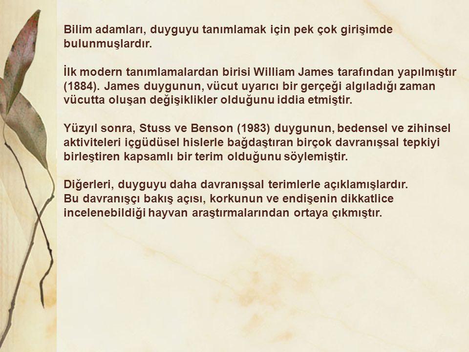 Bilim adamları, duyguyu tanımlamak için pek çok girişimde bulunmuşlardır. İlk modern tanımlamalardan birisi William James tarafından yapılmıştır (1884