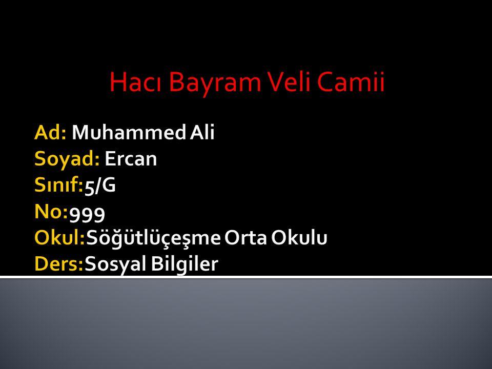  Yer: Ankara, Türkiye  Coğrafi Koordinatlar:39°56 ′ 39.46 ″ K32°51 ′ 28.61 ″ D  İnanç: İslam  İnşaat Başlangıç Tarihi: 1427  Tamamlanma Tarihi: 1428  Minare Sayısı : 1 (bir)