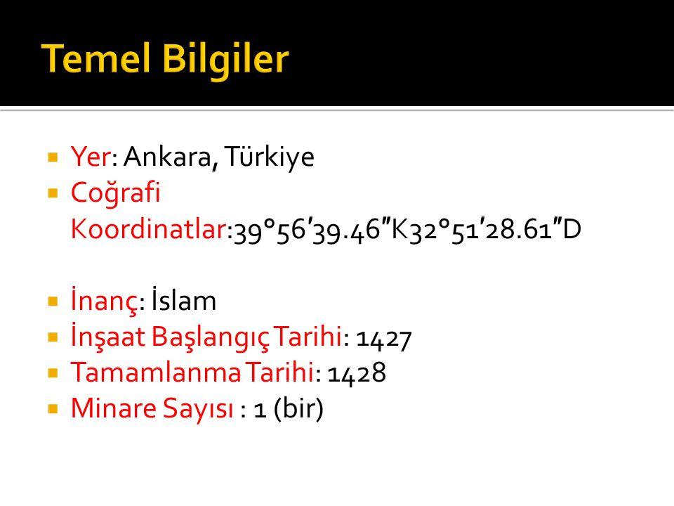  Yer: Ankara, Türkiye  Coğrafi Koordinatlar:39°56 ′ 39.46 ″ K32°51 ′ 28.61 ″ D  İnanç: İslam  İnşaat Başlangıç Tarihi: 1427  Tamamlanma Tarihi: 1