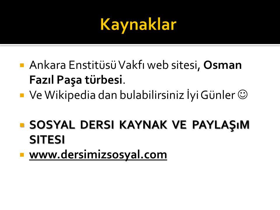  Ankara Enstitüsü Vakfı web sitesi, Osman Fazıl Paşa türbesi.  Ve Wikipedia dan bulabilirsiniz İyi Günler  SOSYAL DERSI KAYNAK VE PAYLAŞıM SITESI 