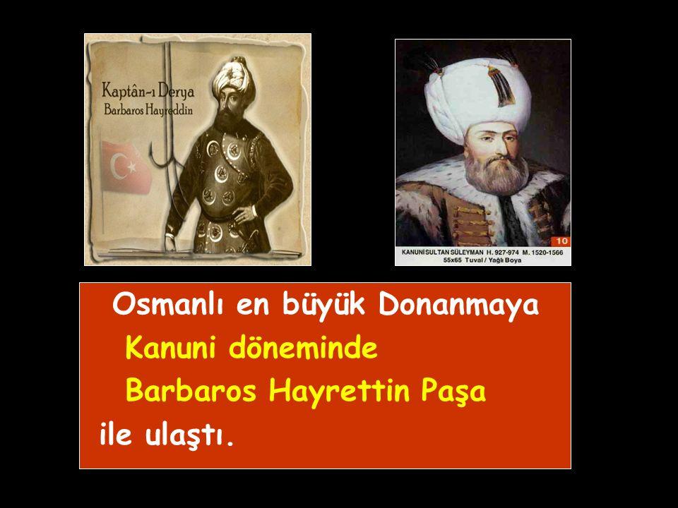 İlk tersane Yıldırım Bayezid döneminde Gelibolu'da açıldı. İlk büyük donanma Fatih döneminde oluşturuldu.
