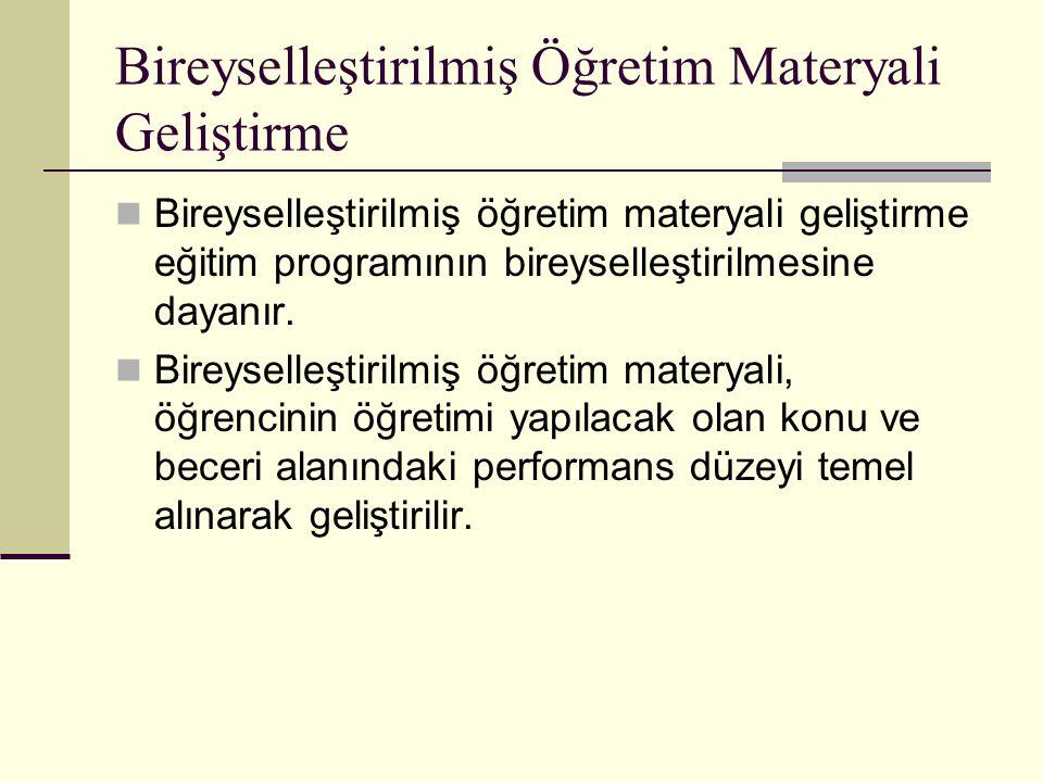 Bireyselleştirilmiş Öğretim Materyali Geliştirme Bireyselleştirilmiş öğretim materyali geliştirme eğitim programının bireyselleştirilmesine dayanır.