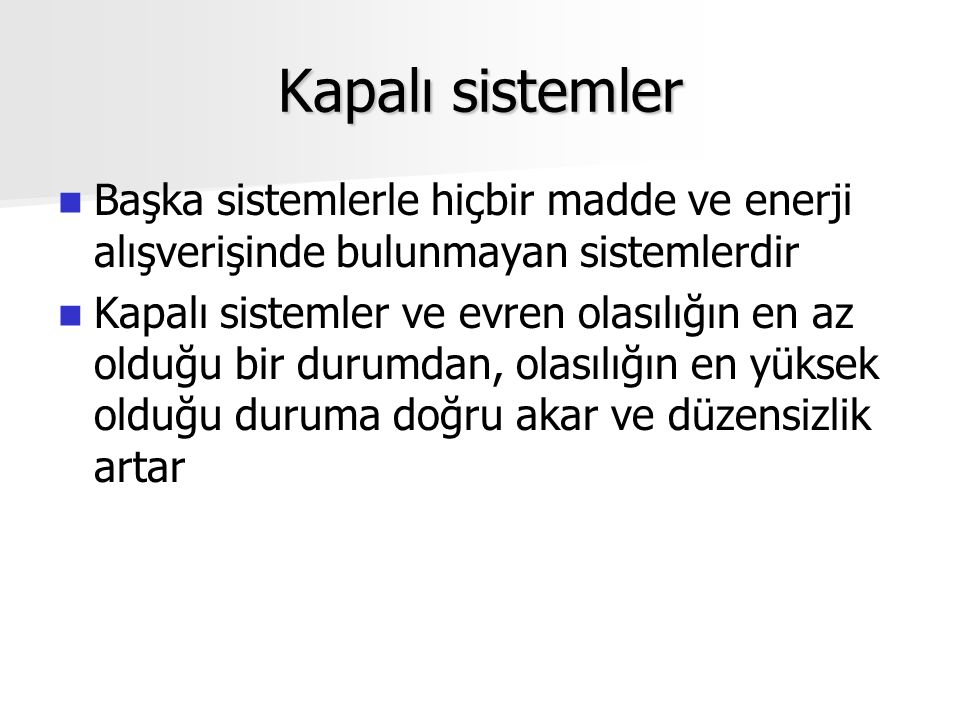 Kapalı sistemler Statik sistemler Statik sistemler KAPALI SİSTEM ÇEVRE - Minimum enerji - Maksimum entropi