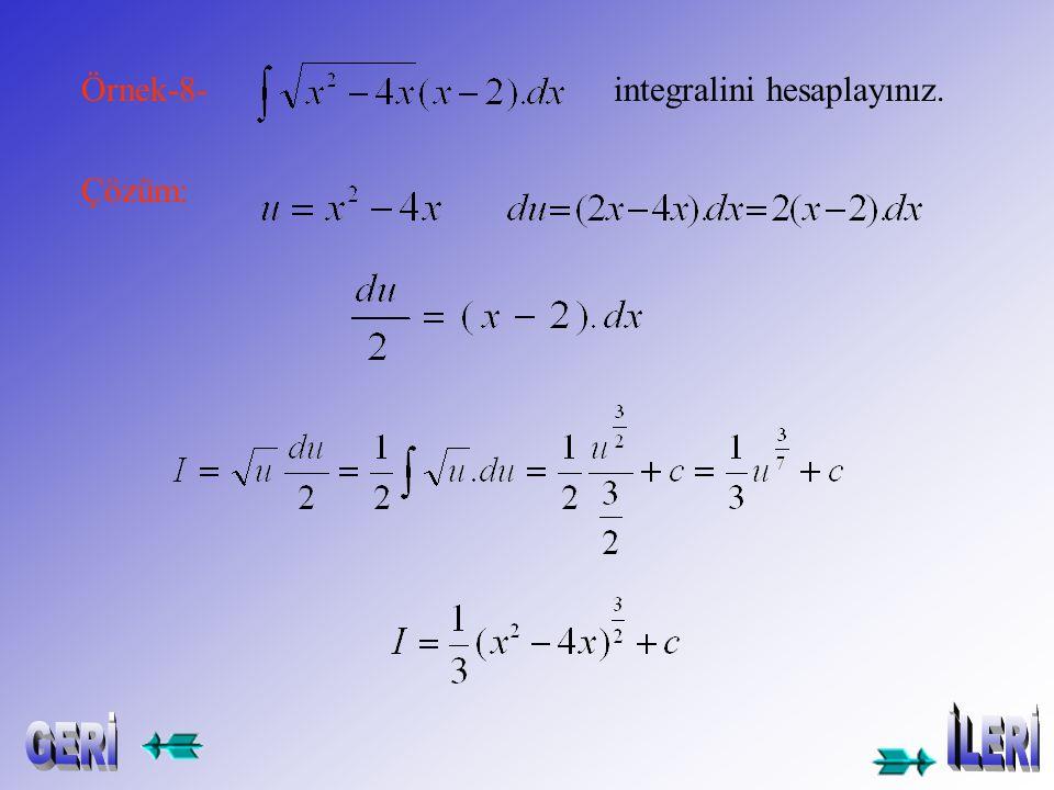 Örnek-6- integralini hesaplayınız. Çözüm: Örnek-7- integralini hesaplayınız. Çözüm: