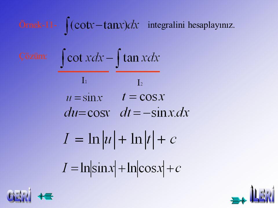 Örnek-9- integralini hesaplayınız. Çözüm: Örnek-10- integralini hesaplayınız.