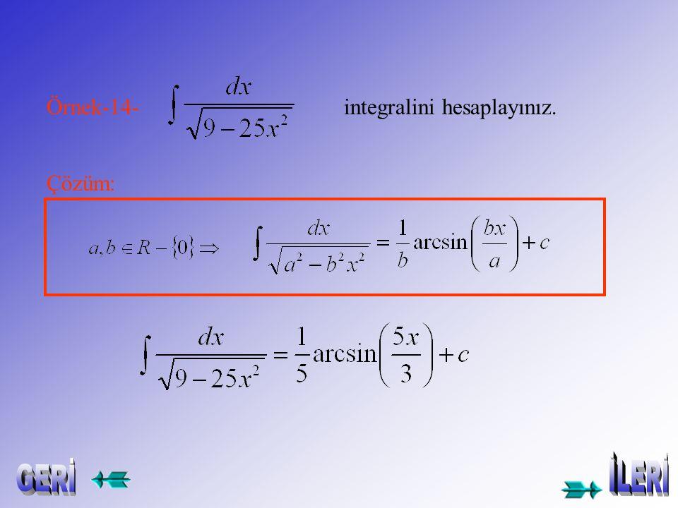 Örnek-12- integralini hesaplayınız. Çözüm: Örnek-13- integralini hesaplayınız. Çözüm: