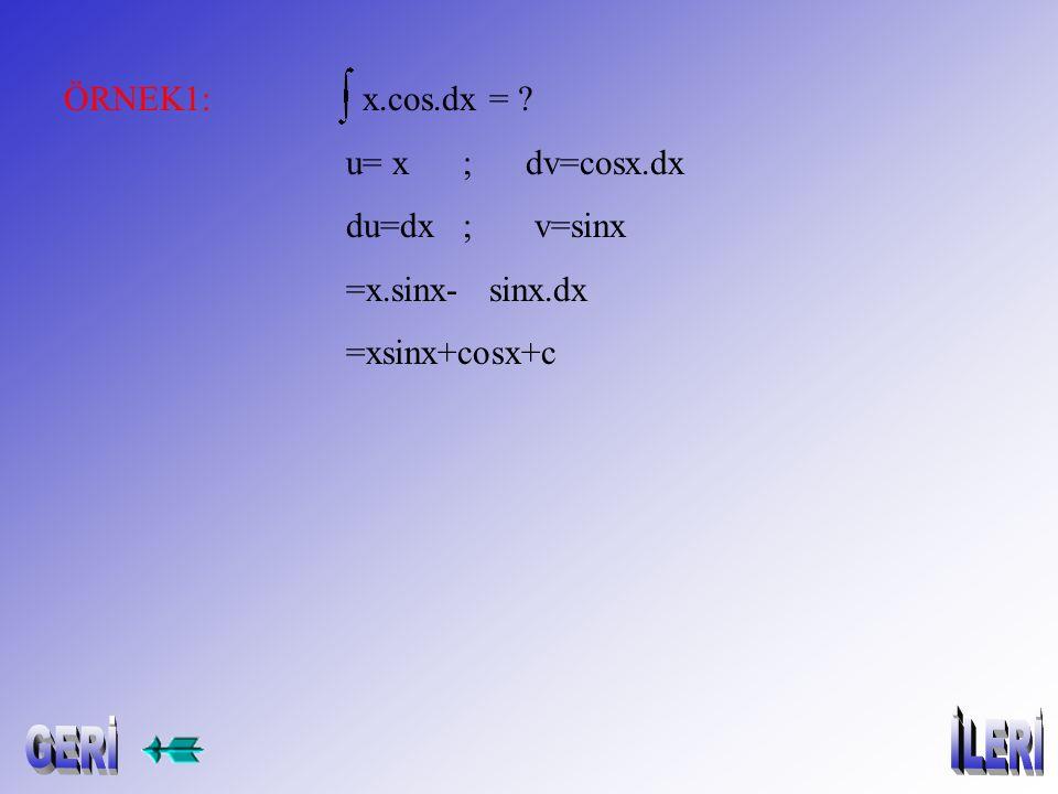 YARDIM: 1)dv'nin integrali kolay olmalı. 2) v.du integrali ilk integral 3) u'yu seçerken genelde aşağıdaki sıra ile seçmek avantajlıdır. Logaritma Arc