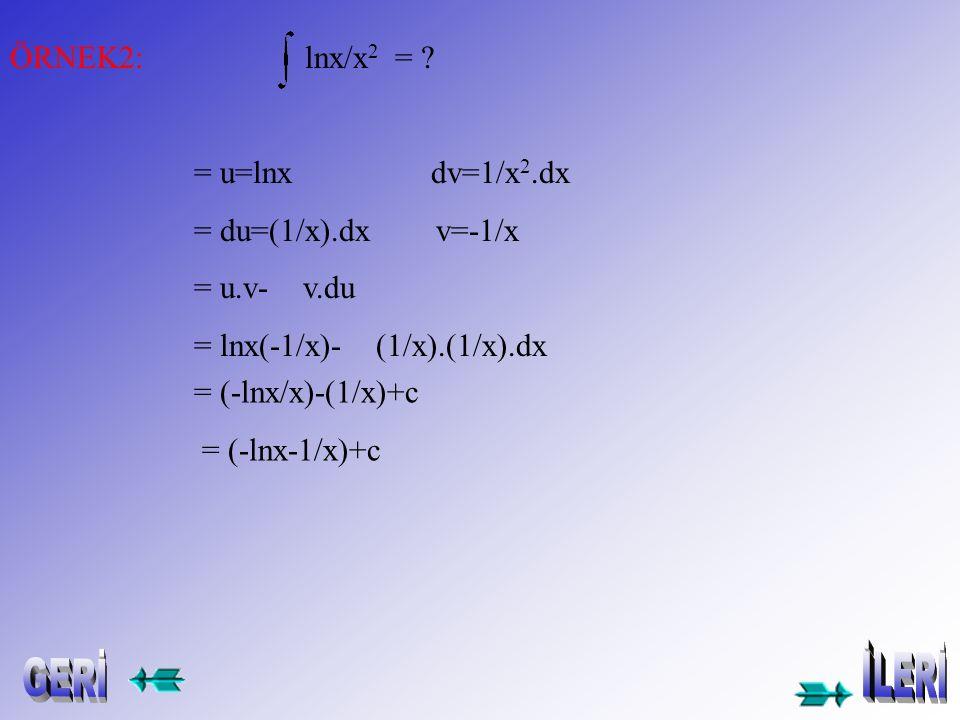 ÖRNEK1: x.cos.dx = u= x ; dv=cosx.dx du=dx ; v=sinx =x.sinx- sinx.dx =xsinx+cosx+c