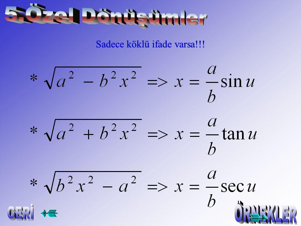 B=3 ; C=1 ;A=-3 Örnek: =-3ln|x|+3ln|x-1|+ln|x+1|+c