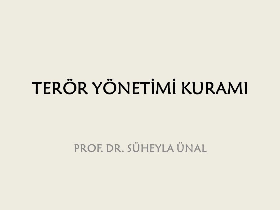 TERÖR YÖNETİMİ KURAMI PROF. DR. SÜHEYLA ÜNAL