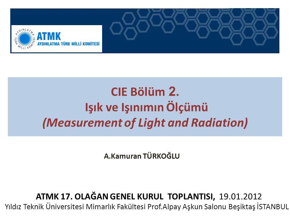 19/01/2012 tarihli ATMK – CIE BİLGİLENDİRME TOPLANTISI 2 / 11 Görev Tanımı: Morötesi, görülür, kızılötesi ve küresel ışınımlar, malzeme ve armatürlerin optik özellikleri, fiziksel dedektörlerin performansı ve optik özelliklerinin değerlendirilmesi için gerekli standartlar üzerine çalışmalar yürütür.