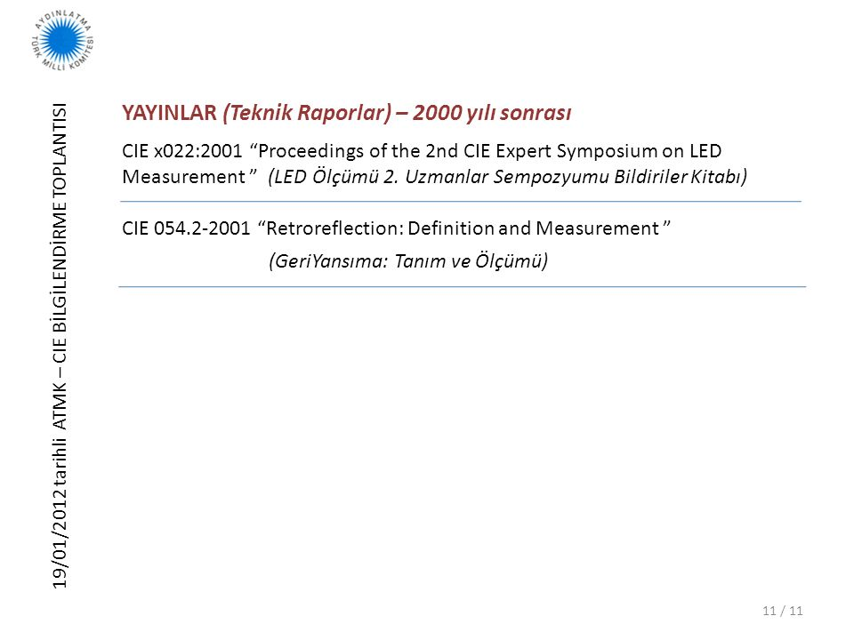 19/01/2012 tarihli ATMK – CIE BİLGİLENDİRME TOPLANTISI 11 / 11 YAYINLAR (Teknik Raporlar) – 2000 yılı sonrası CIE x022:2001 Proceedings of the 2nd CIE Expert Symposium on LED Measurement (LED Ölçümü 2.