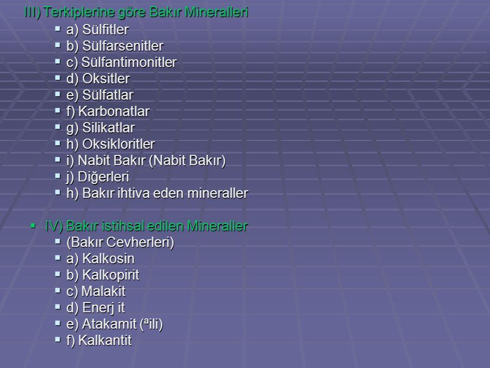 III) Terkiplerine göre Bakır Mineralleri  a) Sülfitler  b) Sülfarsenitler  c) Sülfantimonitler  d) Oksitler  e) Sülfatlar  f) Karbonatlar  g) S