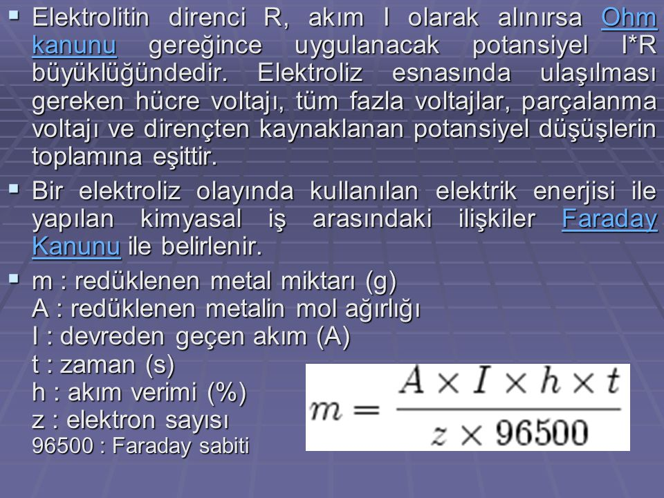 Elektrolitin direnci R, akım I olarak alınırsa Ohm kanunu gereğince uygulanacak potansiyel I*R büyüklüğündedir. Elektroliz esnasında ulaşılması gere