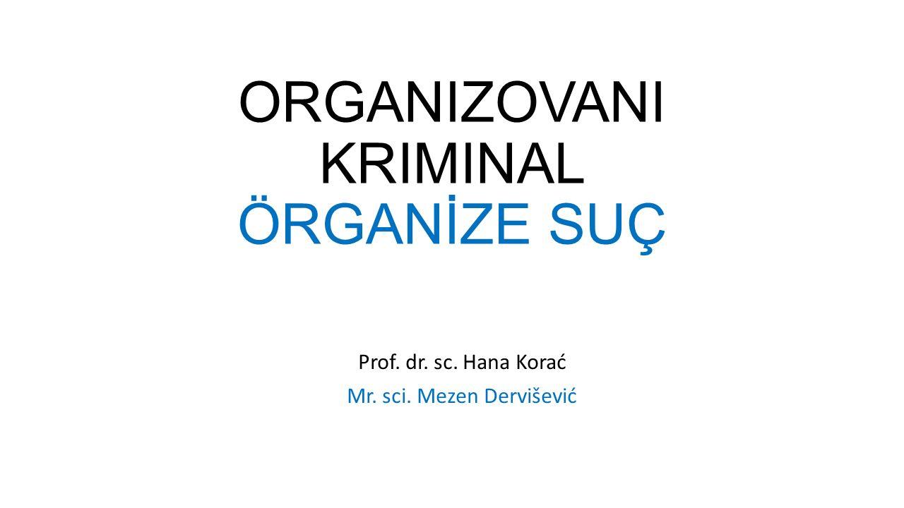 ORGANIZOVANI KRIMINAL ÖRGANİZE SUÇ Prof. dr. sc. Hana Korać Mr. sci. Mezen Dervišević
