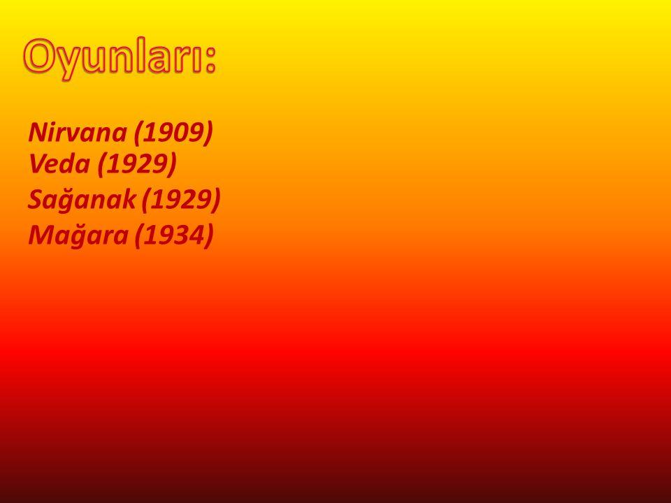 Nirvana (1909) Veda (1929) Sağanak (1929) Mağara (1934)