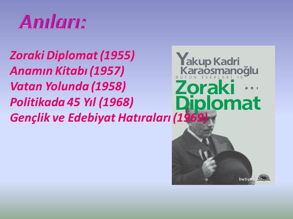 Zoraki Diplomat (1955) Anamın Kitabı (1957) Vatan Yolunda (1958) Politikada 45 Yıl (1968) Gençlik ve Edebiyat Hatıraları (1969)