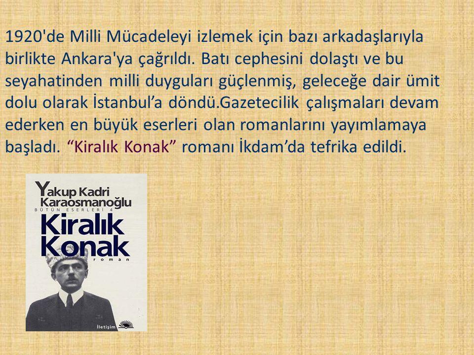 1920 de Milli Mücadeleyi izlemek için bazı arkadaşlarıyla birlikte Ankara ya çağrıldı.