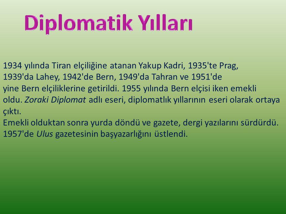 1934 yılında Tiran elçiliğine atanan Yakup Kadri, 1935 te Prag, 1939 da Lahey, 1942 de Bern, 1949 da Tahran ve 1951 de yine Bern elçiliklerine getirildi.