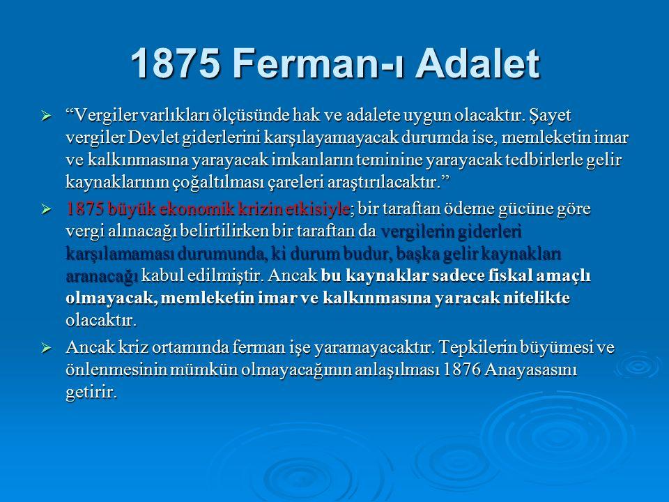 1875 Ferman-ı Adalet  Vergiler varlıkları ölçüsünde hak ve adalete uygun olacaktır.