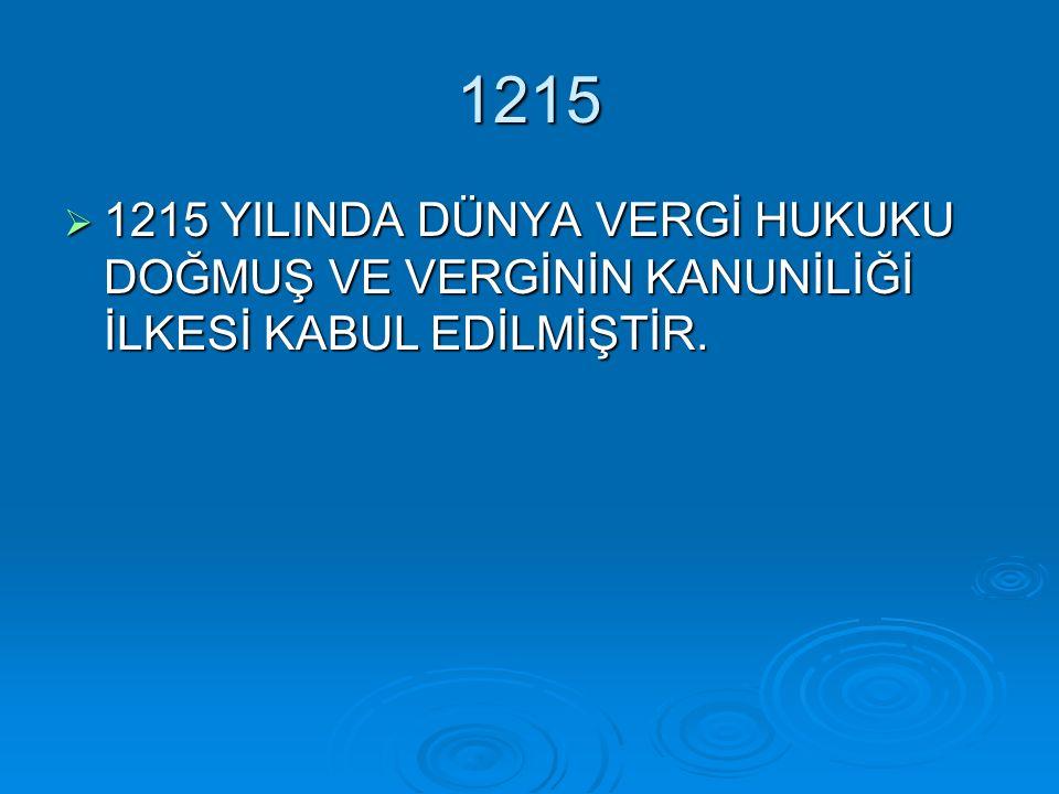 1215  1215 YILINDA DÜNYA VERGİ HUKUKU DOĞMUŞ VE VERGİNİN KANUNİLİĞİ İLKESİ KABUL EDİLMİŞTİR.