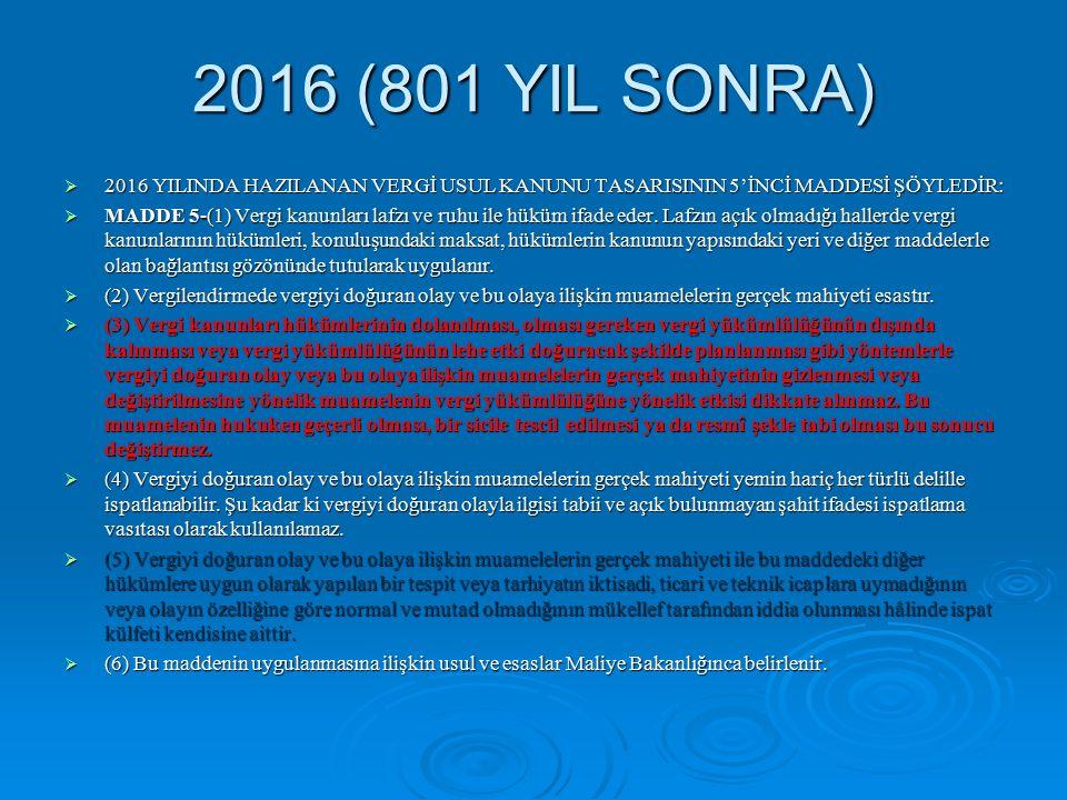 2016 (801 YIL SONRA)  2016 YILINDA HAZILANAN VERGİ USUL KANUNU TASARISININ 5'İNCİ MADDESİ ŞÖYLEDİR:  MADDE 5-(1) Vergi kanunları lafzı ve ruhu ile hüküm ifade eder.