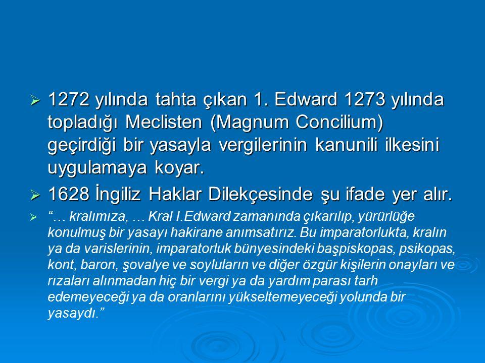  1689 İNGİLİZ HAKLAR BİLDİRGESİ  Parlamento verginin kanuniliği ilkesine aykırı uygulamanın sonucunu bir uyarı olarak ilan eder.