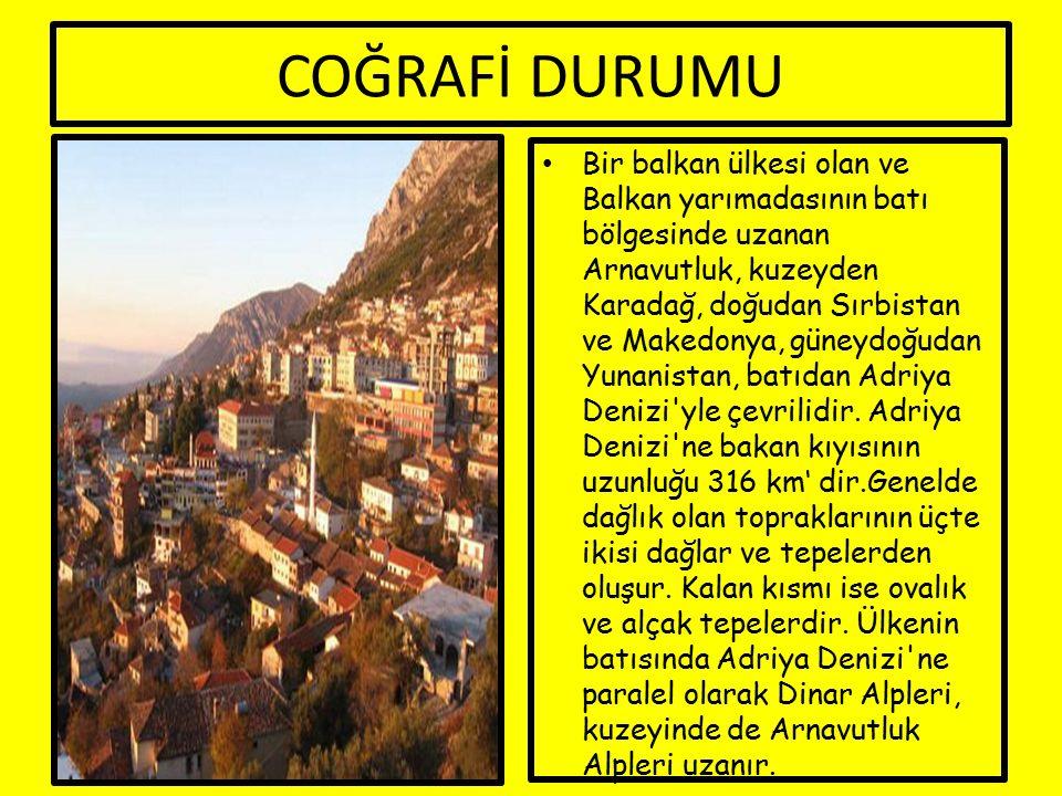 COĞRAFİ DURUMU Bir balkan ülkesi olan ve Balkan yarımadasının batı bölgesinde uzanan Arnavutluk, kuzeyden Karadağ, doğudan Sırbistan ve Makedonya, gün
