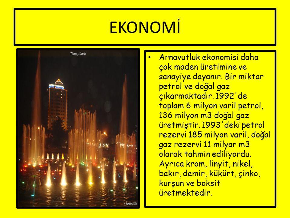 EKONOMİ Arnavutluk ekonomisi daha çok maden üretimine ve sanayiye dayanır. Bir miktar petrol ve doğal gaz çıkarmaktadır. 1992'de toplam 6 milyon varil