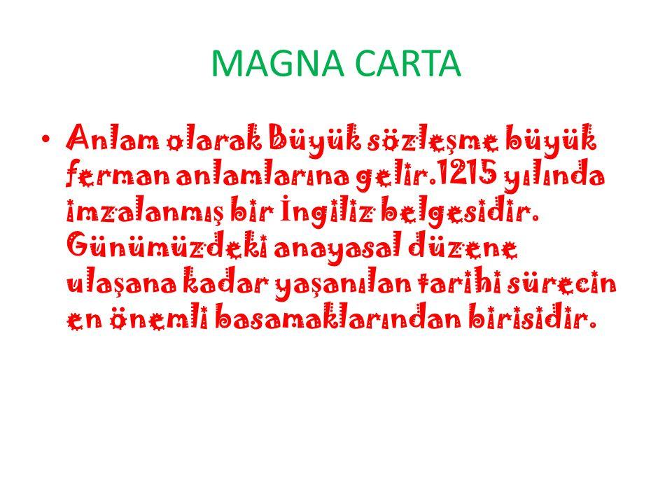 MAGNA CARTA Anlam olarak Büyük sözle ş me büyük ferman anlamlarına gelir.1215 yılında imzalanmı ş bir İ ngiliz belgesidir.