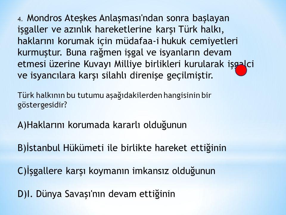 4. Mondros Ateşkes Anlaşması'ndan sonra başlayan işgaller ve azınlık hareketlerine karşı Türk halkı, haklarını korumak için müdafaa-i hukuk cemiyetler