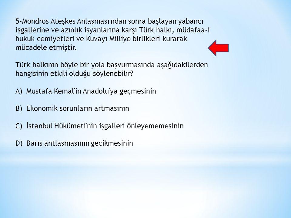 5-Mondros Ateşkes Anlaşması ndan sonra başlayan yabancı işgallerine ve azınlık isyanlarına karşı Türk halkı, müdafaa-i hukuk cemiyetleri ve Kuvayı Milliye birlikleri kurarak mücadele etmiştir.