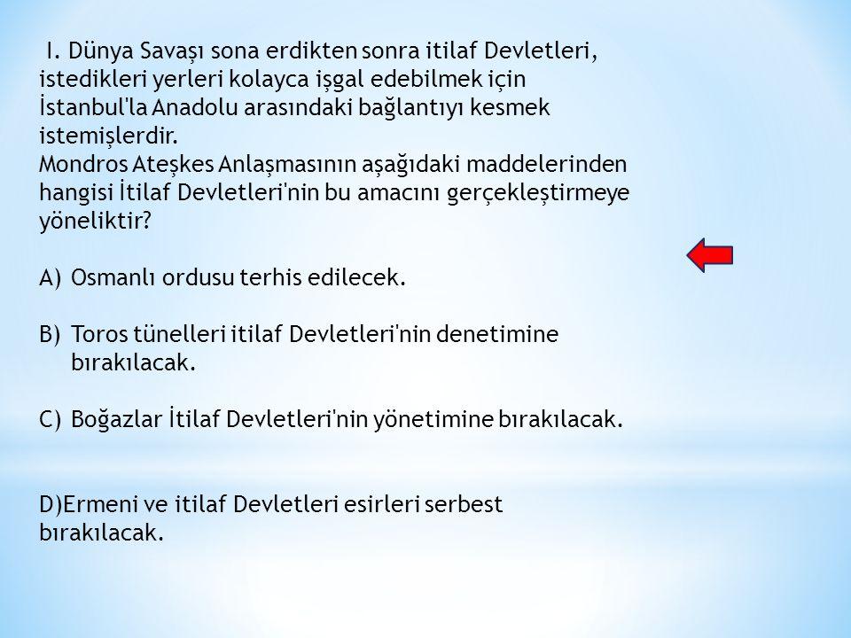I. Dünya Savaşı sona erdikten sonra itilaf Devletleri, istedikleri yerleri kolayca işgal edebilmek için İstanbul'la Anadolu arasındaki bağlantıyı kesm