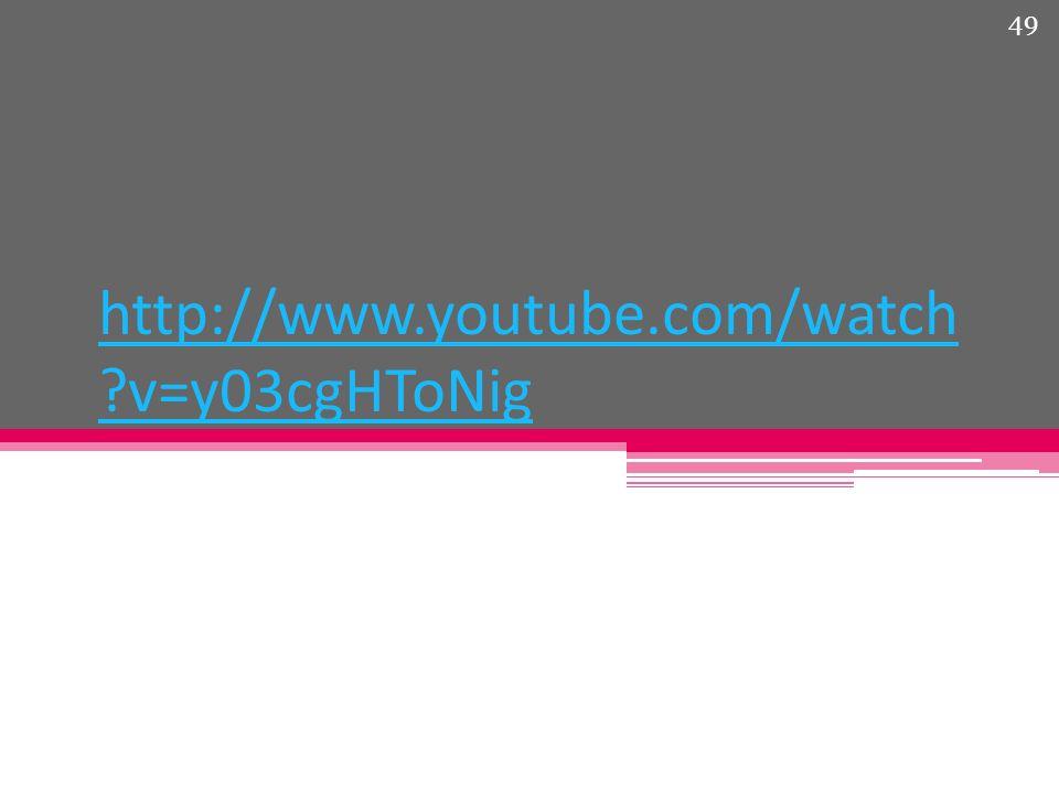 http://www.youtube.com/watch ?v=y03cgHToNig 49