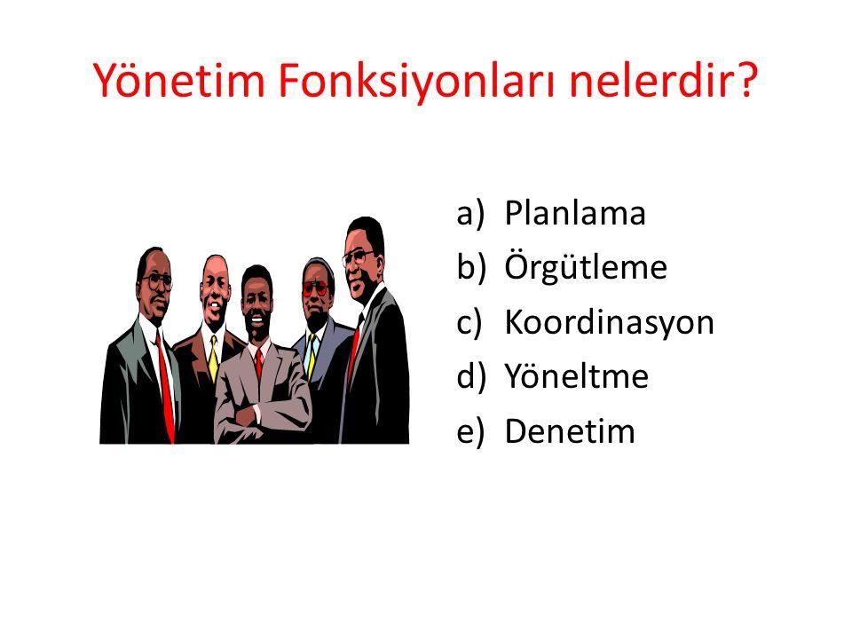 Yönetim Fonksiyonları nelerdir? a)Planlama b)Örgütleme c)Koordinasyon d)Yöneltme e)Denetim