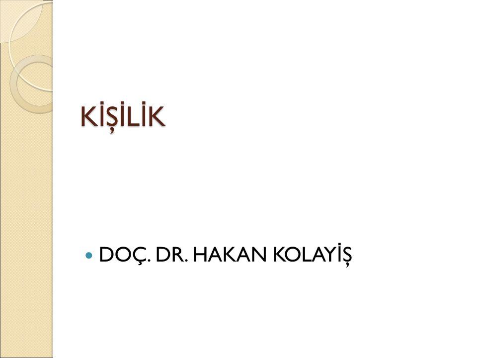 KİŞİLİKKİŞİLİKKİŞİLİKKİŞİLİK DOÇ. DR. HAKAN KOLAY İ Ş