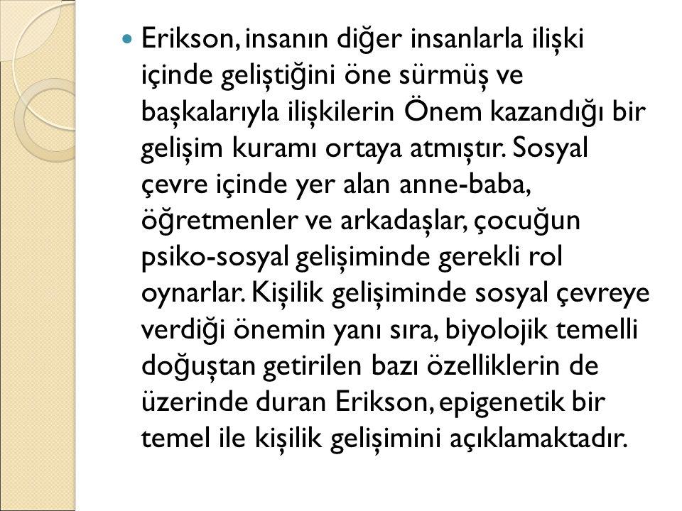 Erikson, insanın di ğ er insanlarla ilişki içinde gelişti ğ ini öne sürmüş ve başkalarıyla ilişkilerin Önem kazandı ğ ı bir gelişim kuramı ortaya atmıştır.