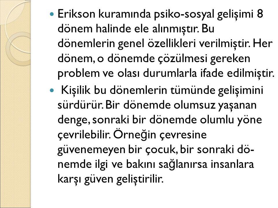 Erikson kuramında psiko-sosyal gelişimi 8 dönem halinde ele alınmıştır. Bu dönemlerin genel özellikleri verilmiştir. Her dönem, o dönemde çözülmesi ge