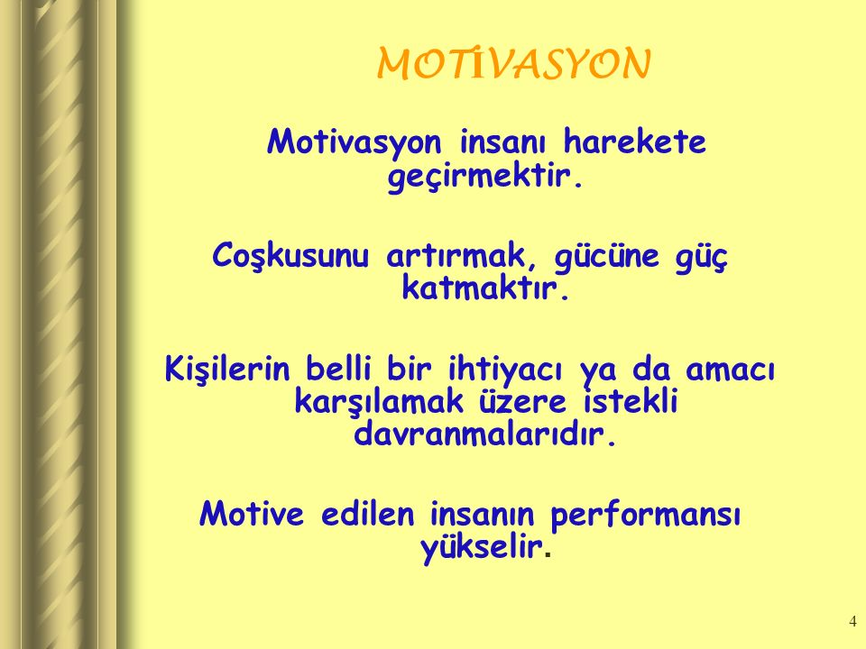 4 MOT İ VASYON Motivasyon insanı harekete geçirmektir.