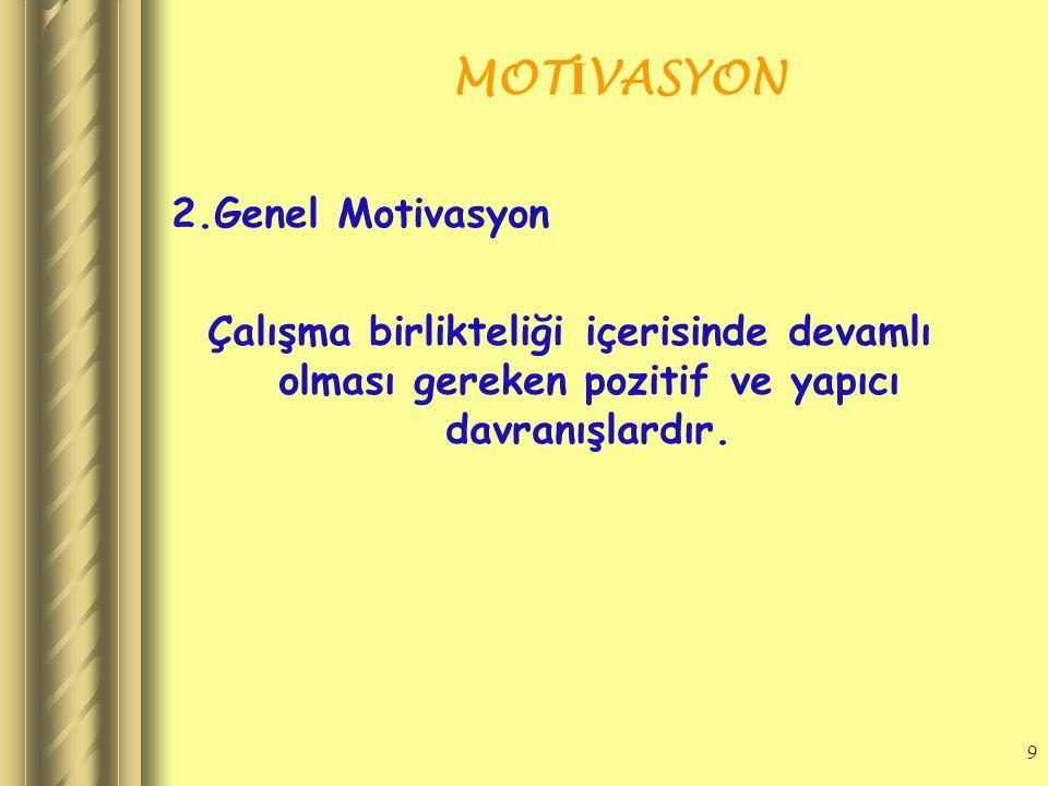 9 MOT İ VASYON 2.Genel Motivasyon Çalışma birlikteliği içerisinde devamlı olması gereken pozitif ve yapıcı davranışlardır.